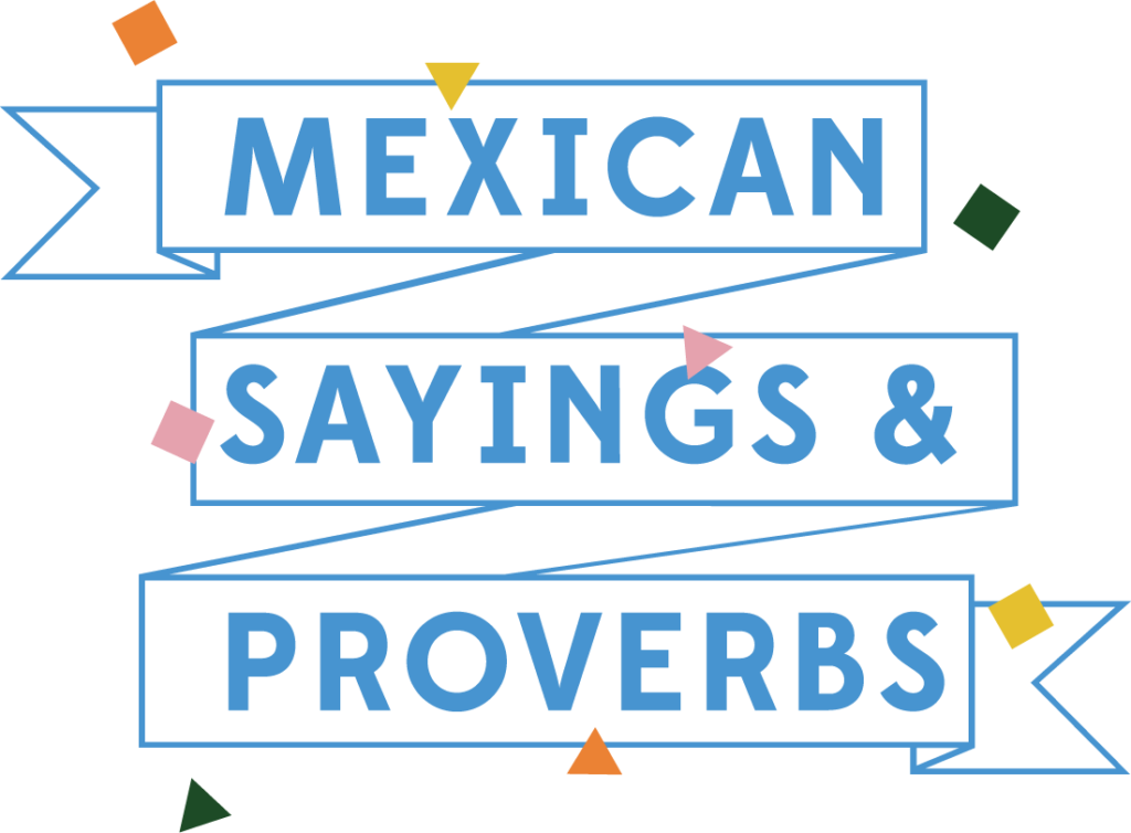 Mexican Sayings & Proverbs