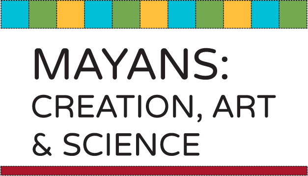 Mayans: Creation, Art & Science
