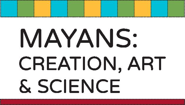 Mayans: Creation, Art & Science