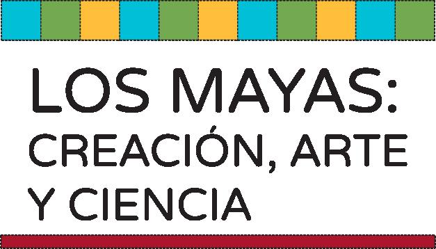 Los Mayas: Creación, Arte y Ciencia