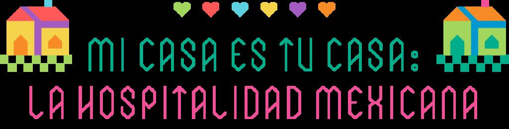 Mi Casa es tu Casa: La Hospitalidad Mexicana