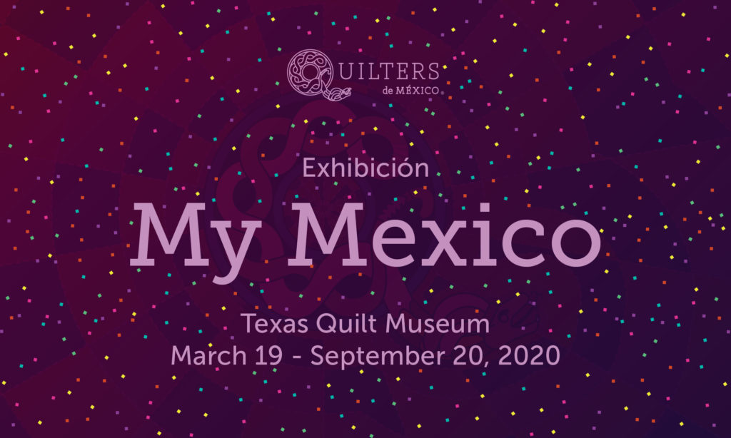'My Mexico' exhibition, Texas Quilt Museum, March 19 - September 20, 2020