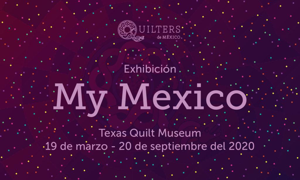 """Exhibición 'My Mexico"""", Texas Quilt Museum, 19 de marzo - 20 de septiembre del 2020"""